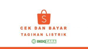 Cara Cek dan Bayar Listrik di Shopee - Indocara