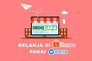 Belanja di Shopee Pakai Dana - IndoCara