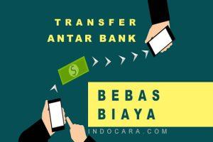 Cara Transfer Antar Bank Agar Tidak Kena Biaya - IndoCara