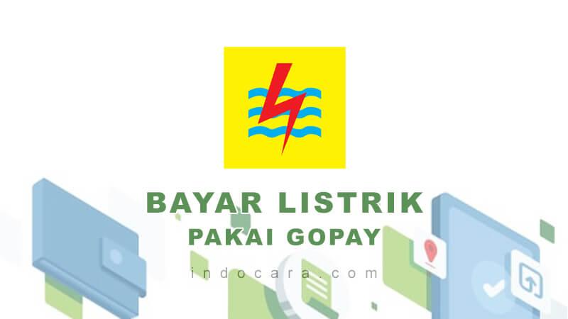 Cara Bayar Tagihan Listrik PLN Pakai Gopay - IndoCara