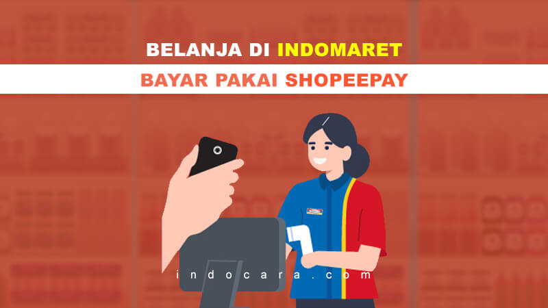 Cara Bayar Pakai ShopeePay di Indomaret 2021 - IndoCara