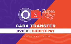 Cara Transfer dari OVO ke ShopeePay 2021, Tanpa Rekening - Indocara