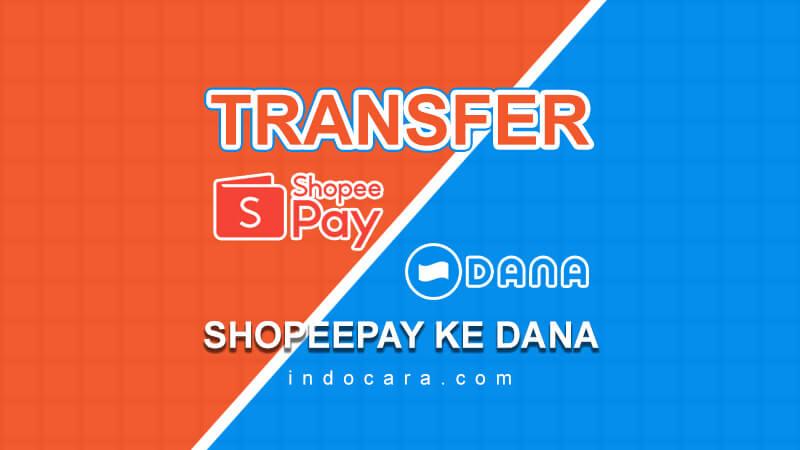 Cara Transfer ShopeePay ke Dana Tanpa Rekening Bank - IndoCara