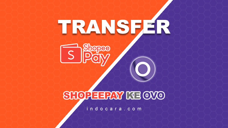Cara Transfer ShopeePay ke OVO Tanpa Verifikasi - IndoCara