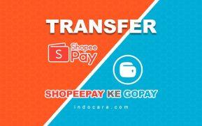 Cara Transfer dari ShopeePay ke Gopay 2021 Tanpa Verifikasi - IndoCara